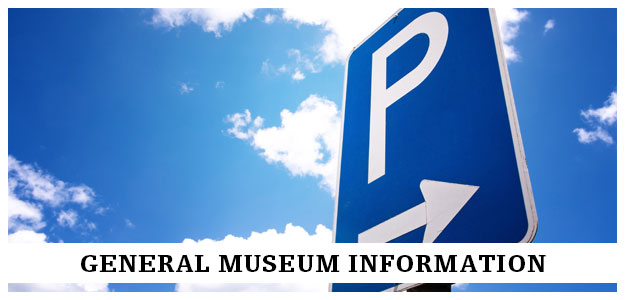 general museum information - parking - location - hours