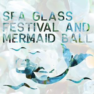 Sea Glass Festival and Mermaid Ball
